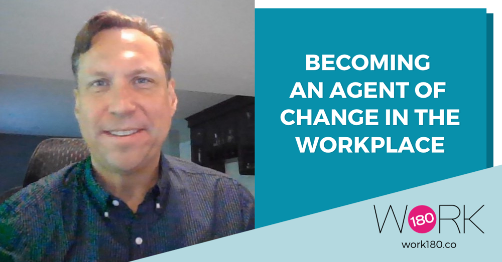 Becoming an Agent of Change in the Workplace