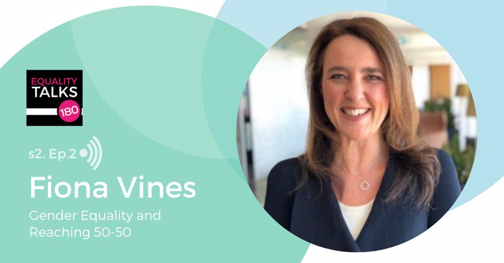 Episode Two: Gender Equality and Reaching 50-50 with Fiona Vines