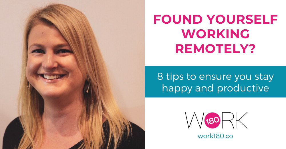 Found yourself working remotely? Here's 8 tips to ensure you stay happy and productive