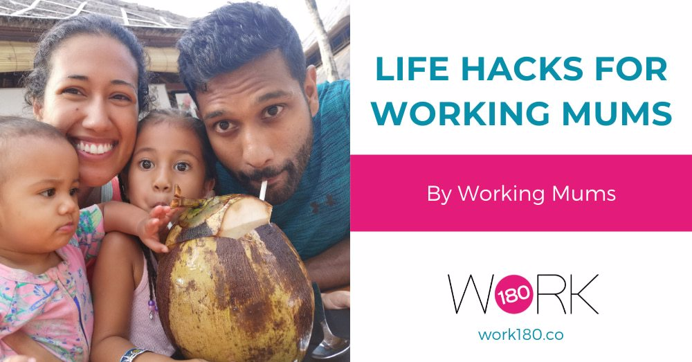 Life hacks for working mums - by working mums