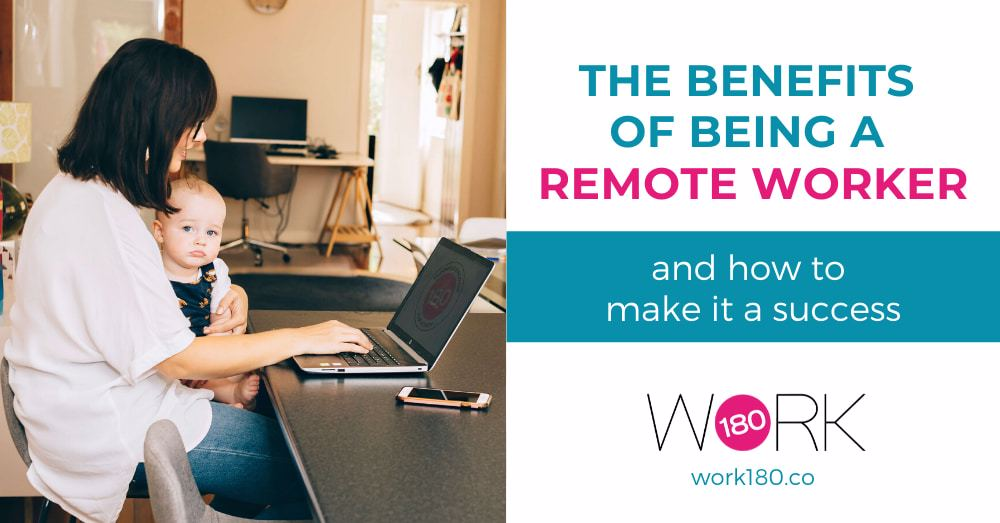 The benefits of being a remote worker – and how to make it a success