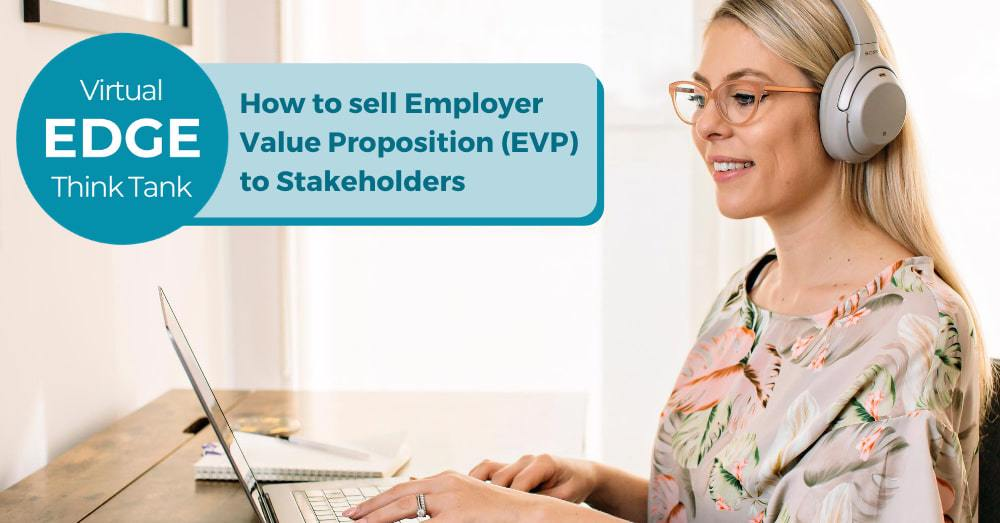 Event Highlights and Insights: How to sell Employer Value Proposition to Stakeholders