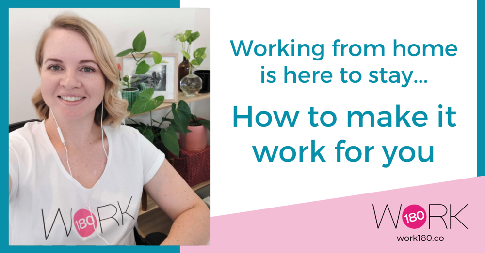 Working from home is here to stay... Here's how to make it work for you